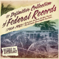REGGAE ANTHOLOGY - THE DEFINITIVE COLLECTION OF FEDERAL RECORDS
